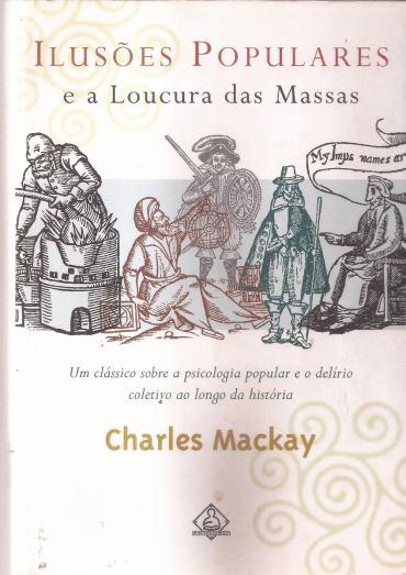 livro-ilusoes-populares-e-a-loucura-das-massas-charles-macka-230101-MLB20266037154_032015-F